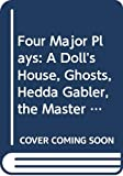 Four Major Plays: A Doll's House, Ghosts, Hedda Gabler, the Master Builder