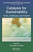 Catalysis for Sustainability: Goals, Challenges, and Impacts (Sustainability: Contributions through Science and Technology)