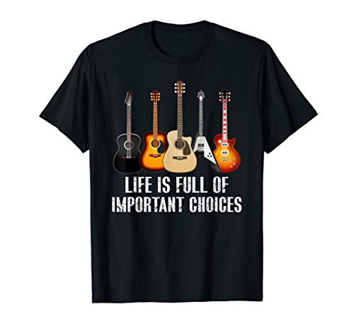 Life Is Full Of Important Choices Gitarre Gitarrist Musiker T-Shirt