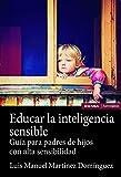 Educar La Inteligencia sensible: Guía para padres de hijos con alta sensibilidad (Astrolabio Educación)