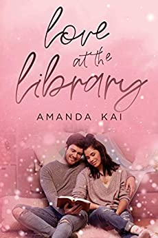 Love at the Library: a clean & wholesome romance by [Amanda Kai]