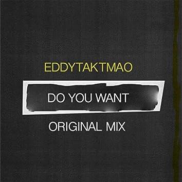 Do You Want (Original Mix)