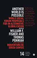 Another World Is Possible: World Social Forum Proposals for an Alternate Globalization (Critique, Influence, Change)
