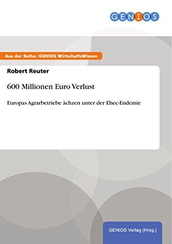 600 Millionen Euro Verlust: Europas Agrarbetriebe ächzen unter der Ehec-Endemie