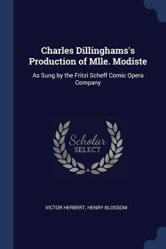 Charles Dillinghams's Production of Mlle. Modiste: As Sung by the Fritzi Scheff Comic Opera Company