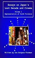Essays on Japan's Lost Decade and Cinema Volume 1