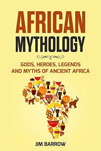 African Mythology: Gods, Heroes, Legends and Myths of Ancient Africa (Easy History)