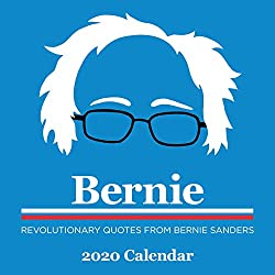 Bernie 2020 Wall Calendar: Revolutionary Quotes from Bernie Sanders