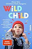 Wild Child: Entwicklung verstehen, Kleinkinder gelassen erziehen, Konflikte liebevoll lösen