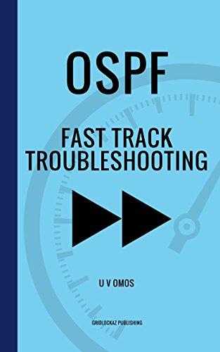 OSPF Fast Track Troubleshooting: Summarised OSPF Troubleshooting Scenarios and Tools (English Edition)