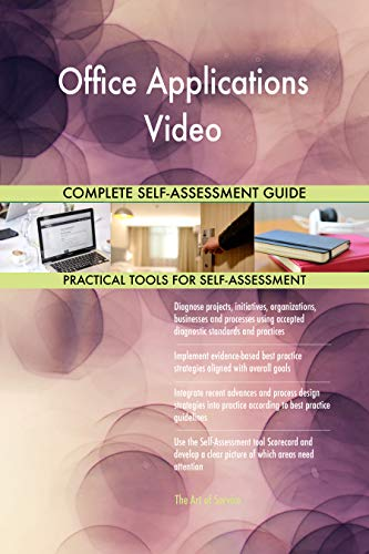 Office Applications Video All-Inclusive Self-Assessment - More than 700 Success Criteria, Instant Visual Insights, Comprehensive Spreadsheet Dashboard, Auto-Prioritized for Quick Results