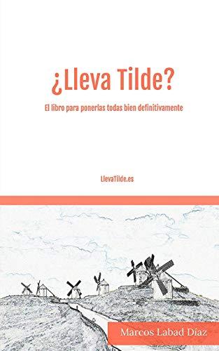 ¿Lleva Tilde?: El libro para ponerlas todas bien definitivamente.