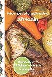 Mon palais culinaire africain: Carnet de 127 fiches recettes à remplir (French Edition)