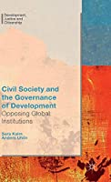 Civil Society and the Governance of Development: Opposing Global Institutions (Development, Justice and Citizenship)