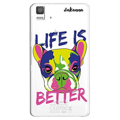 dakanna Funda para [Bq Aquaris E5 4G - E5S] de Silicona Flexible, Dibujo Diseño [Perro con Frase Life is Better with Me], Color [Fondo Transparente] Carcasa Case Cover de Gel TPU para Smartphone