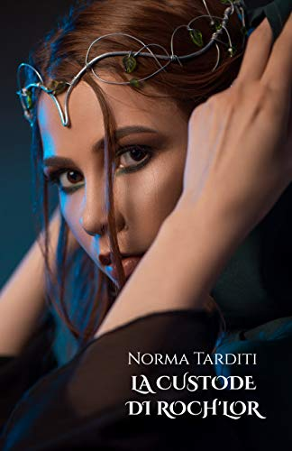 La Custode di Roch'lor (Le Custodi Vol. 2) di [Norma Tarditi]