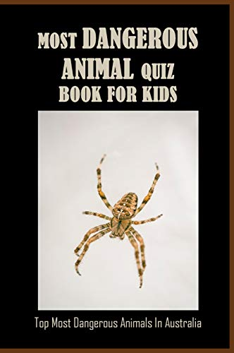 Most Dangerous Animal Quiz Book For Kids: Top Most Dangerous Animals In Australia: Activity Books For Kids