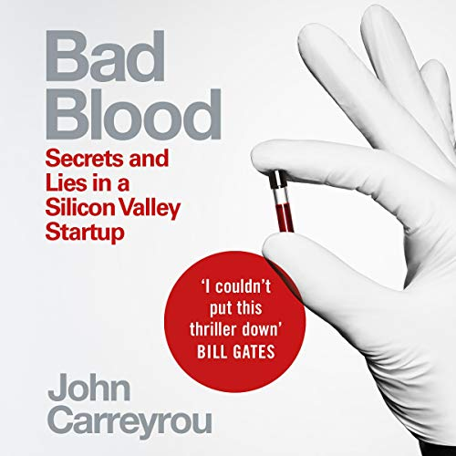 Bad Blood                   Written by:                                                                                                                                 John Carreyrou                               Narrated by:                                                                                                                                 Will Damron                      Length: 11 hrs and 36 mins     106 ratings     Overall 4.7