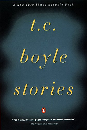 T.C. Boyle Stories: The Collected Stories of T. Coraghessan Boyle