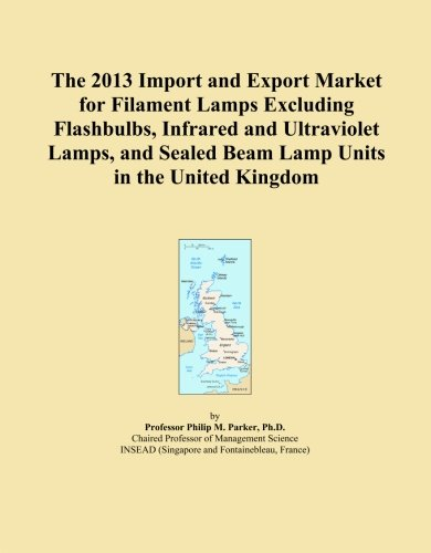 The 2013 Import and Export Market for Filament Lamps Excluding Flashbulbs, Infrared and Ultraviolet Lamps, and Sealed Beam Lamp Units in the United Kingdom