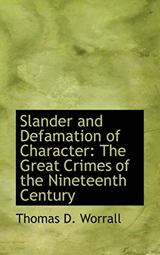 Compare Textbook Prices for Slander and Defamation of Character: The Great Crimes of the Nineteenth Century  ISBN 9780554532998 by Worrall, Thomas D.