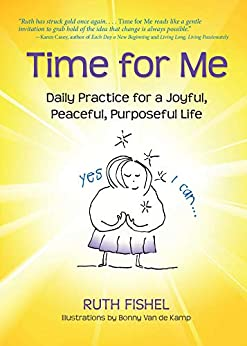 Time for Me: Daily Practice for a Joyful, Peaceful, Purposeful Life by [Ruth Fishel]