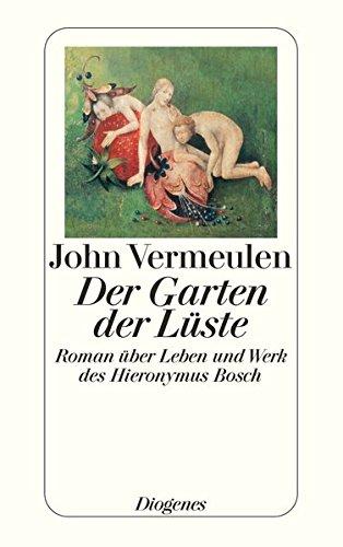 Der Garten der Lüste: Roman über Leben und Werk des Hieronymus Bosch (detebe)