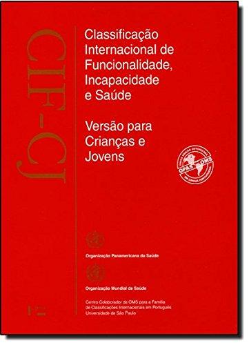 CIF-CJ. Classificação Internacional de Funcionalidade, Incapacidade e Saúde. Versão Para Crianças e Jovens