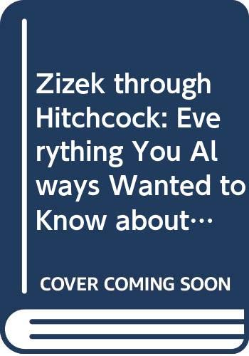 Zizek through Hitchcock: Everything You Always Wanted to Know about Slavoj Zizek But Were Afraid to Ask Alfred Hitchcock (Routledge Advances in Film Studies)