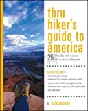Thru Hiker s Guide to America: 25 Incredible Trails You Can Hike in One to Eight Weeks (Thru-Hiker s Handbooks)
