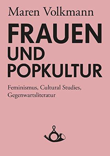 Frauen und Popkultur. Feminismus, Cultural Studies, Gegenwartsliteratur (Schriften zur Popkultur)