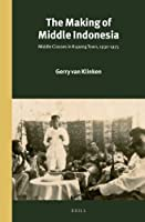 The Making of Middle Indonesia: Middle Classes in Kupang Town, 1930s-1980s (Verhandelingen van het Koninklijk Instituut voor Taal-, Land- en Volkenkunde, Volume 293 / Power and Place in Southest Asia, Volume 5)