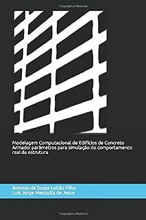 Modelagem Computacional de Edifícios de Concreto Armado: Parâmetros para Simulação do Comportamento Real da Estrutura (Mod...