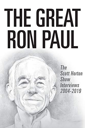 The Great Ron Paul: The Scott Horton Show Interviews 2004–2019 (English Edition)
