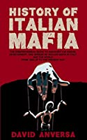 History of Italian Mafia: The definitive guide to discover the origin, development, and spread of Sicilian Mafia and affiliate in Italy and the world. From 1800 up to the present day. (World History)