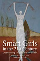 Smart Girls in the 21st Century: Understanding Talented Girls and Women