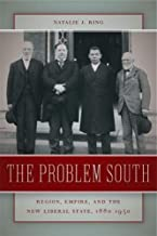 The Problem South: Region, Empire, and the New Liberal State, 1880-1930 (Politics and Culture in the Twentieth-Century South Ser.)