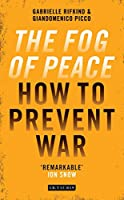 The Fog of Peace: How to Prevent War