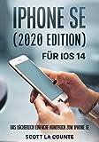 iPhone SE (2020 Edition) Für iOS 14: Das Lächerlich Einfache Handbuch Zum Iphone Se