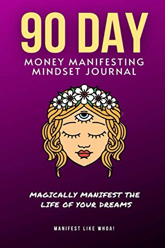 90-Day Money Mindset Journal: Magically Manifest The Life Of Your Dreams