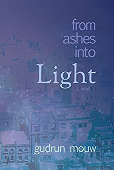 From Ashes Into Light by [Gudrun Mouw]