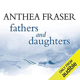 Fathers and Daughters                   By:                                                                                                                                 Anthea Fraser                               Narrated by:                                                                                                                                 Margaret Tyzack                      Length: 8 hrs and 27 mins     11 ratings     Overall 3.8