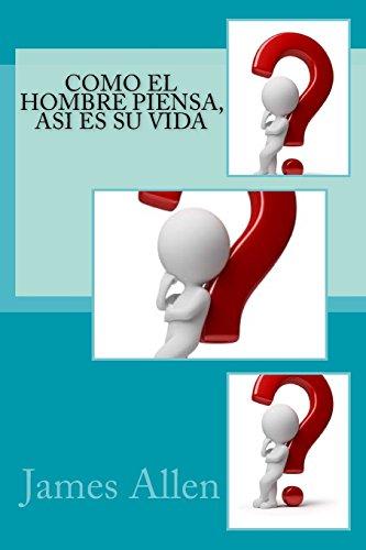 Como el hombre piensa, Asi es su vida (Spanish Edition)