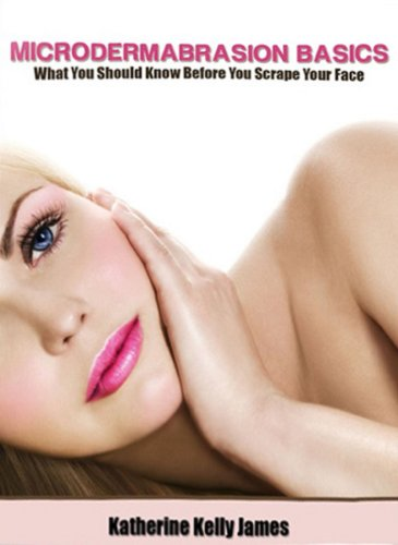 Microdermabrasion Basics: What You Should Know Before You Scrape Your Face (Beauty for You Series Book 1) (English Edition)