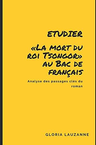 Etudier «La mort du roi Tsongor» au Bac de français: Analyse des passages clés du roman