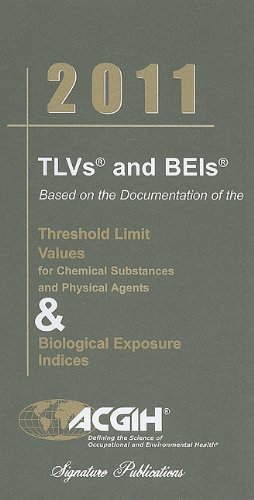 2011 TLVs and BEIs (Tlvs & Beis: Threshold Limit Values...