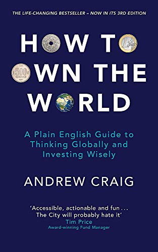 How to Own the World: A Plain English Guide to Thinking Globally and Investing Wisely: The new 2019 edition of the life-changing personal finance bestseller