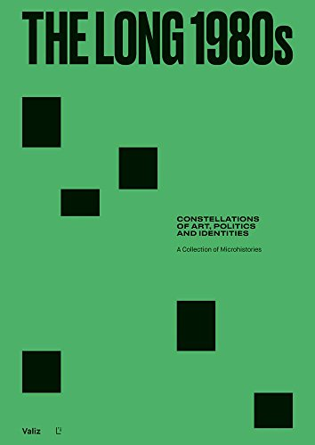 Compare Textbook Prices for The Long 1980s: Constellations of Art, Politics and Identities: A Collection of Microhistories  ISBN 9789492095497 by Aikens, Nick,Grandas, Teresa,Haq, Nav,Herráez, Beatriz,Petrešin-Bachelez, Nataša,Aikens, Nick,Grandas, Teresa,Haq, Nav,Herráez, Beatriz,Petrešin-Bachelez, Nataša