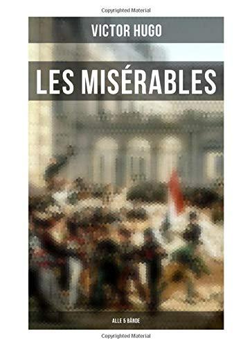 Les Misérables (Alle 5 Bände): Die Elenden - Klassiker der Weltliteratur: Die beliebteste Liebesgeschichte und ein fesselnder politisch-ethischer Roman