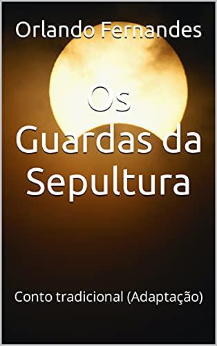 Os Guardas da Sepultura: Conto tradicional (Adaptação)